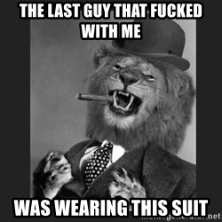 Gentleman Lion - THe last guy that fucked with me was wearing this suit