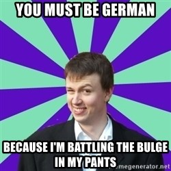 Pick Up Perv - You must be German  because I'm Battling the bulge In my pants
