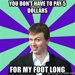Pick Up Perv - You don't have to pay 5 Dollars For my Foot long