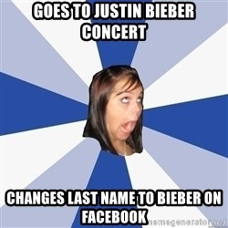 Annoying Facebook Girl - GOES TO JUSTIN BIEBER CONCERT CHANGES LAST NAME TO BIEBER ON FACEBOOK