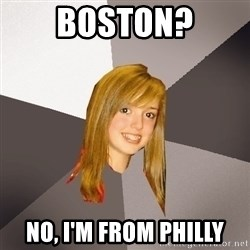 Musically Oblivious 8th Grader - Boston? No, I'm from Philly