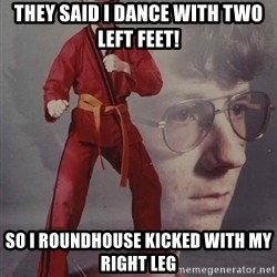 PTSD Karate Kyle - they said i dance with two left feet! so i roundhouse kicked with my right leg