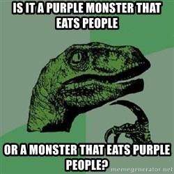 Philosoraptor - is it a purple monster that eats people or a monster that eats purple people?