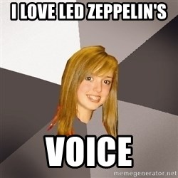 Musically Oblivious 8th Grader - i love led ZEPPELIN'S  voice