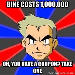 Professor Oak - bike costs 1,000,000 oh, you have a coupon? take one