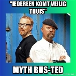 """Mythbusters - """"iedereen komt veilig thuis"""" myth bus-ted"""