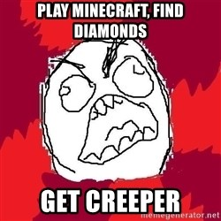 Rage FU - PLAY MINECRAFT, FIND DIAMONDS GET CREEPER