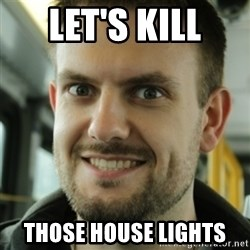 Killer Film Student - Let's kill Those house lights