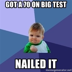 Success Kid - Got a 70 on big test NAILED IT