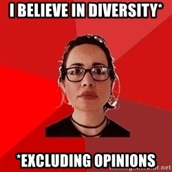 Liberal Douche Garofalo - I believe in diversity* *excluding opinions