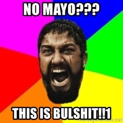 sparta - No mayo??? This is bulshit!!1