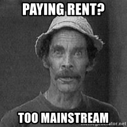 don ramon - paying rent? too mainstream