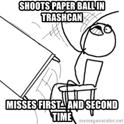 flip a table2 - shoots paper ball in trashcan misses first... and second time