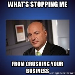 Kevin O'Leary - What's stopping me from crushing your business
