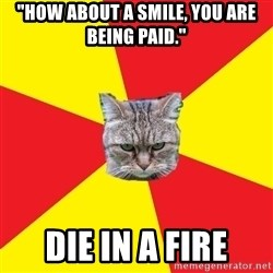 "Fast Food Feline - ""how about a smile, you are being paid."" Die in a fire"