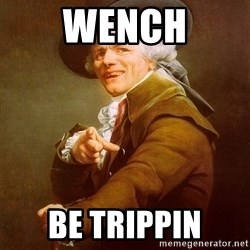 Joseph Ducreux - wench be trippin