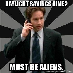 "Mulder ""Must be aliens"" - daylight savings time? Must be aliens."