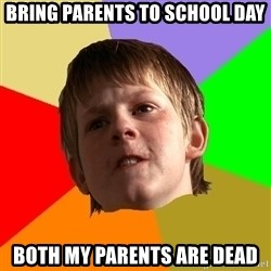 Angry School Boy - bring parents to school day Both my parents are dead