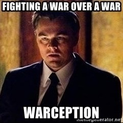 inception - fighting a war over a war warception
