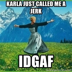 IDGAF - Karla just called me a jerk IdGaf