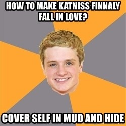 Advice Peeta - How to make Katniss Finnaly Fall in Love? Cover self in mud and hide