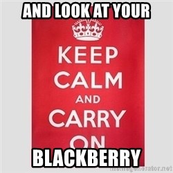 Keep Calm - and look at your blackberry