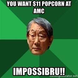 High Expectations Asian Father - You want $11 Popcorn at AMC IMpossibru!!
