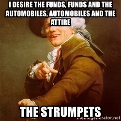 Joseph Ducreux - I desire the Funds, funds and the automobiles, automobiles and the attire The strumpets
