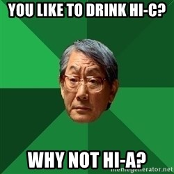 High Expectations Asian Father - You like to drink Hi-C? Why not Hi-A?