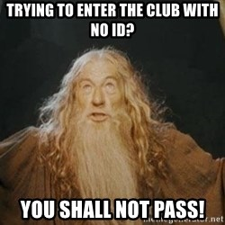 You shall not pass - Trying to enter the club with no id? you shall not pass!