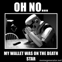 Sad Trooper - Oh no... My wallet was on the death star