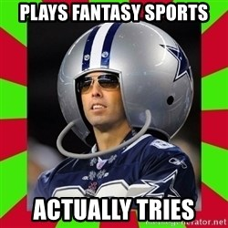 Annoying Sports Fan - plays fantasy sports actually tries