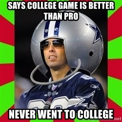 Annoying Sports Fan - says college game is better than pro never went to college