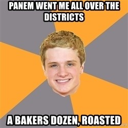Advice Peeta - panem went me all over the districts a bakers dozen, roasted