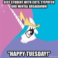 """Celestia - SEEs student with cuts, eyepatch and mental breakdown """"Happy Tuesday!"""""""