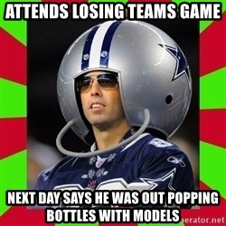 Annoying Sports Fan - attends losing teams game next day says he was out popping bottles with models