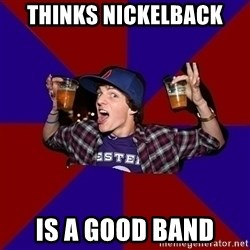 Sunny Student - Thinks Nickelback Is A Good Band