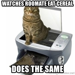 COPYCAT - watches roomate eat cereal does the same