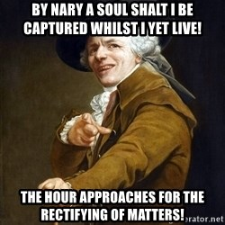 Joseph Ducreaux - By nary a soul shalt I be captured whilst I yet live! The hour approaches for the rectifying of matters!