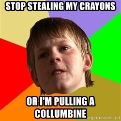 Angry School Boy - Stop stealing my crayons or i'm pulling a collumbine