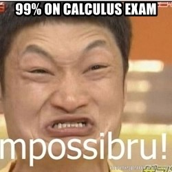 Impossibru Guy - 99% on calculus exam