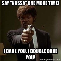 "Jules Pulp Fiction - Say ""nossa"" one more Time! i dare you, i double dare you!"