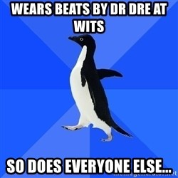 Socially Awkward Penguin - wears beats by dr dre at wits  so does everyone else...