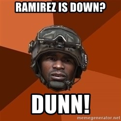 Ramirez do something - Ramirez is down? dunn!