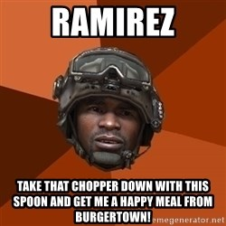 Ramirez do something - ramirez take that chopper down with this spoon and get me a happy meal from burgertown!