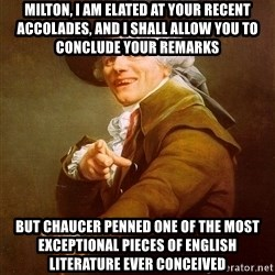 Joseph Ducreux - milton, i am elated at your recent accolades, and i shall allow you to conclude your remarks but chaucer penned one of the most exceptional pieces of english literature ever conceived