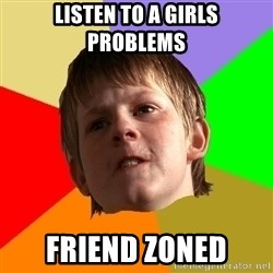 Angry School Boy - LISTEN TO A GIRLS PROBLEMS FRIEND ZONED