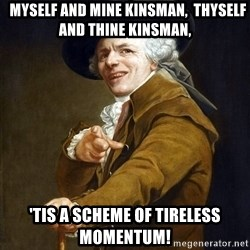 Joseph Ducreaux -   Myself and mine kinsman,  thyself and thine kinsman, 'Tis a scheme of tireless momentum!