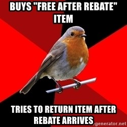 "Retail Robin - buys ""free after rebate"" item tries to return item after rebate arrives"