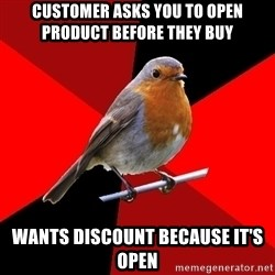 Retail Robin - customer asks you to open product before they buy wants discount because it's open